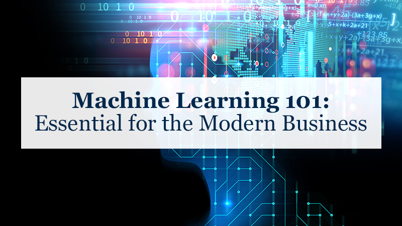 Machine Learning 101: Essential for the Modern Business