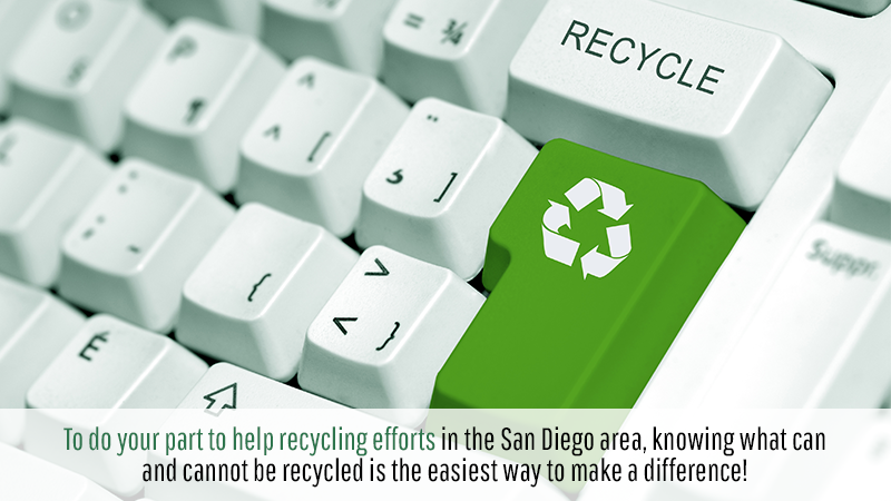 To do your part to help recycling efforts in the San Diego area, knowing what can and cannot be recycled is the easiest way to make a difference!