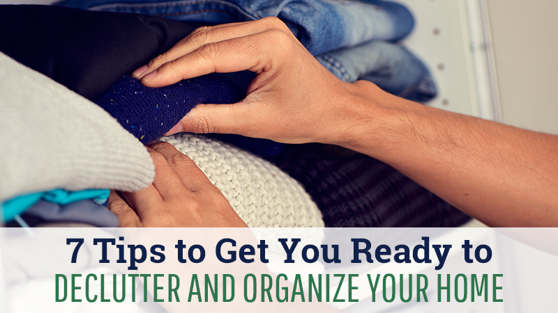7 Tips to Get You Ready to Declutter and Organize Your Home