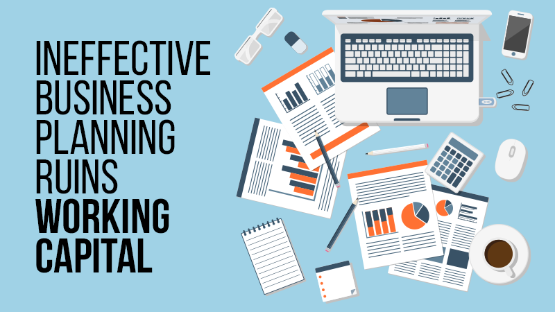 Ineffective Business Planning Ruins Working Capital
