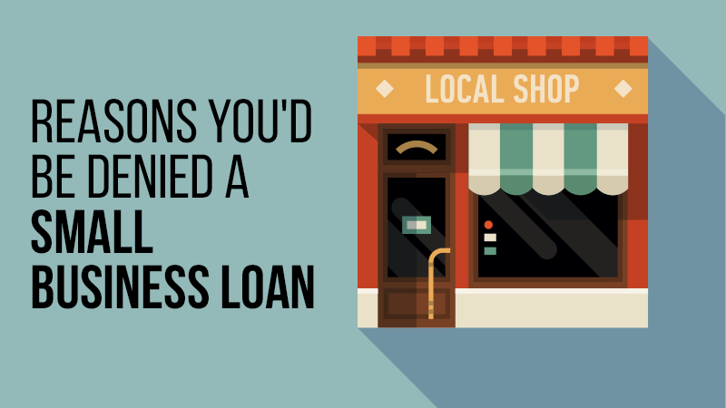 Reasons You'd Be Denied A Small Business Loan