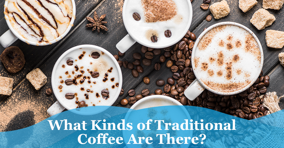 What Kinds of Traditional Coffee Are There?