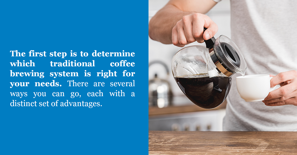 The first step is to determine which traditional coffee brewing system is right for your needs. There are several ways you can go, each with a distinct set of advantages.
