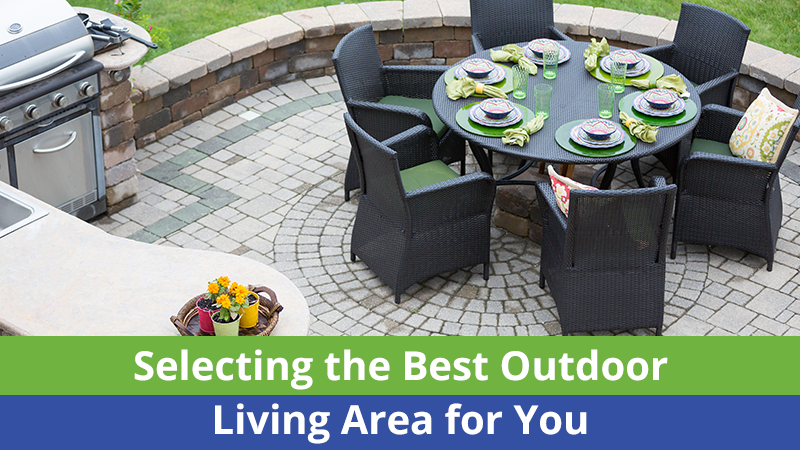Selecting the Best Outdoor Living Area for You