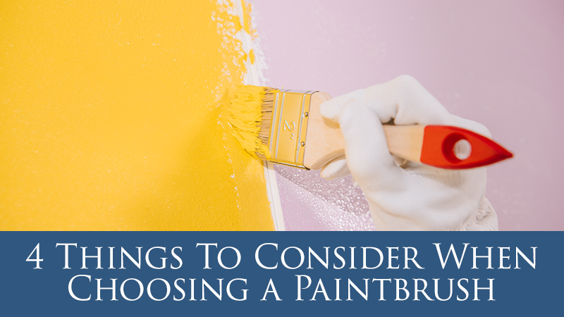 4 Things To Consider When Choosing a Paintbrush