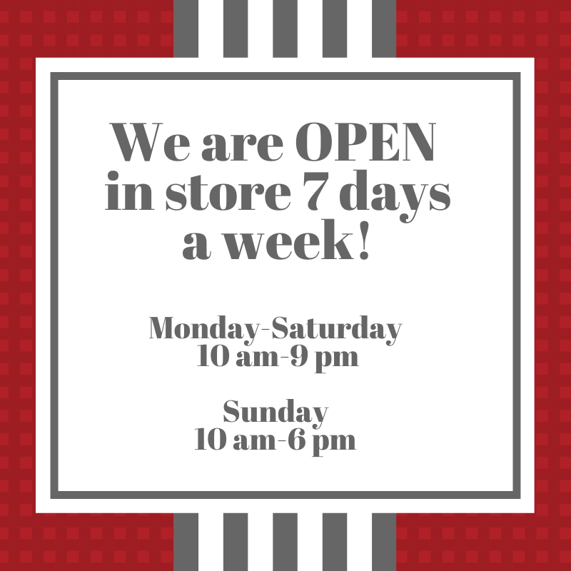 We are open in store 7 days a week