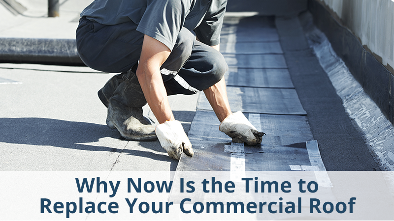 Why Now Is the Time to Replace Your Commercial Roof
