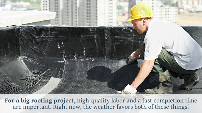 For a big roofing project, high-quality labor and a fast completion time are important. Right now, the weather favors both of these things!