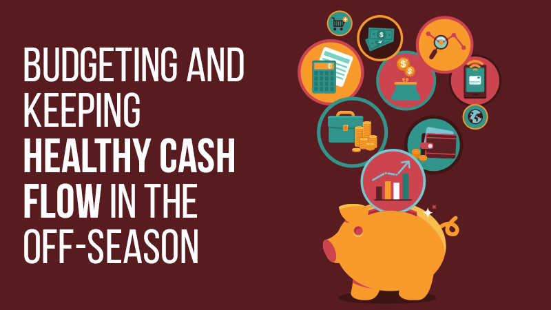 Budgeting and Keeping Healthy Cash Flow in the Off-Season