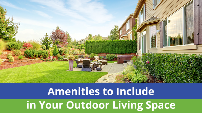Amenities to Include in Your Outdoor Living Space