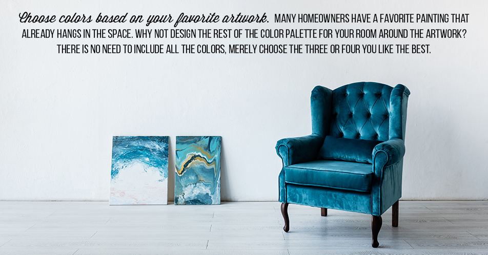 Choose colors based on your favorite artwork.Many homeowners have a favorite painting that already hangs in the space. Why not design the rest of the color palette for your room around the artwork? There is no need to include all the colors, merely choose the three or four you like the best.