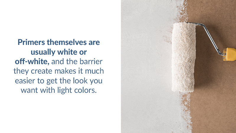 Primers themselves are usually white or off-white, and the barrier they create makes it much easier to get the look you want with light colors.