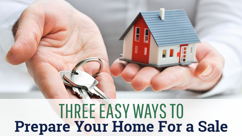 Three Easy Ways to Prepare Your Home For a Sale