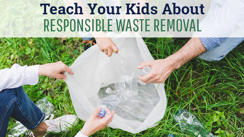 Teach Your Kids About Responsible Waste Removal