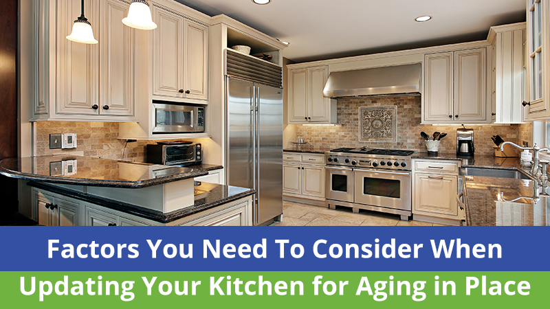 Factors You Need To Consider When Updating Your Kitchen for Aging in Place