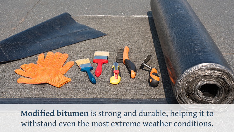 Modified bitumen is strong and durable, helping it to withstand even the most extreme weather conditions.