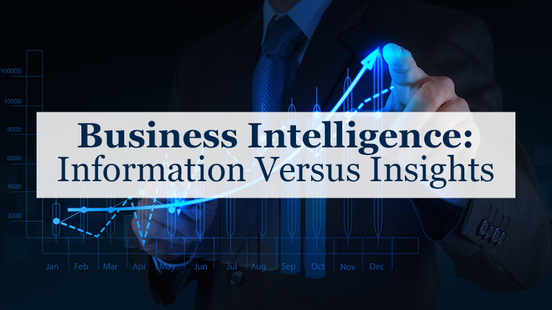 Business Intelligence: Information Versus Insights