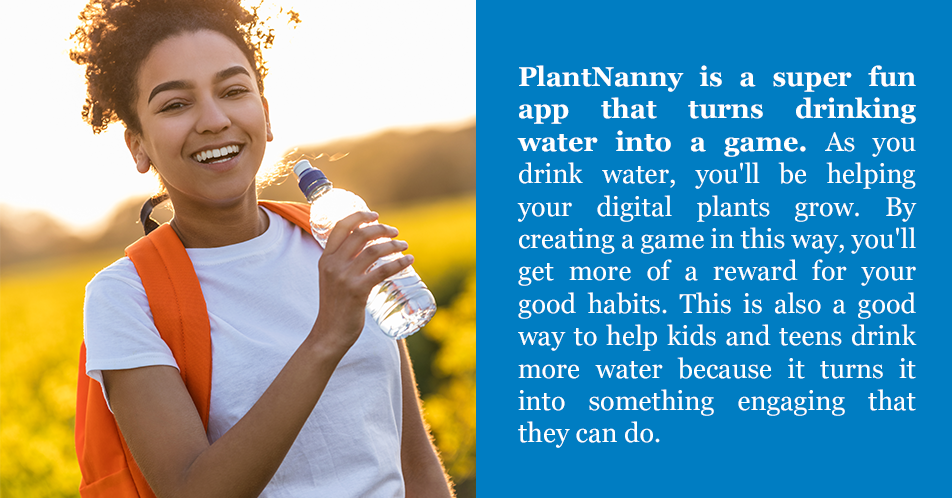 PlantNanny is a super fun app that turns drinking water into a game. As you drink water, you'll be helping your digital plants grow. By creating a game in this way, you'll get more of a reward for your good habits. This is also a good way to help kids and teens drink more waterbecause it turns it into something engaging that they can do.