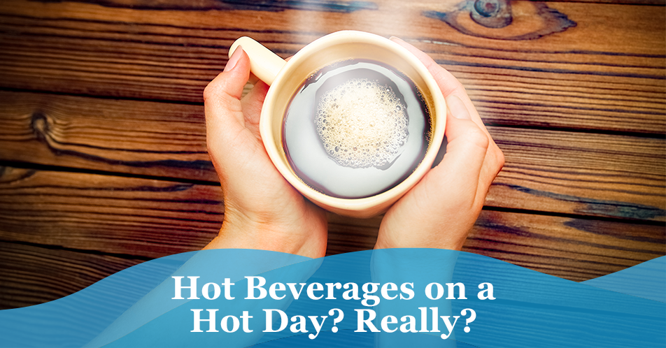 Hot Beverages on a Hot Day? Really?