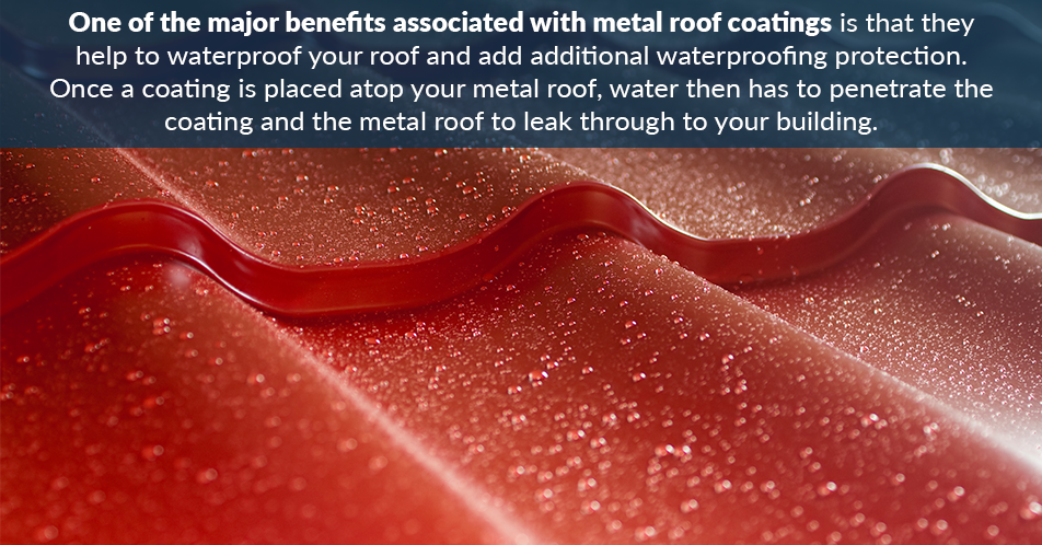 One of the major benefits associated with metal roof coatings is that they help to waterproof your roof and add additional waterproofing protection. Once a coating is placed atop your metal roof, water then has to penetrate the coating and the metal roof to leak through to your building.
