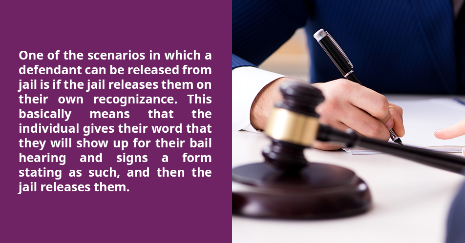 One of the scenarios in which a defendant can be released from jail is if the jail releases them on their own recognizance. This basically means that the individual gives their word that they will show up for their bail hearing and signs a form stating as such, and then the jail releases them.