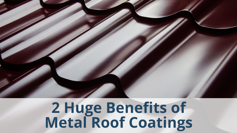 2 Huge Benefits of Metal Roof Coatings