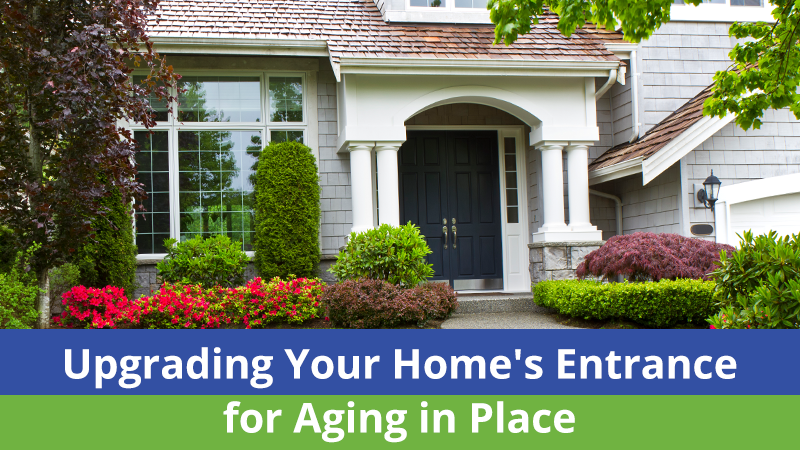 Upgrading Your Home's Entrance for Aging in Place
