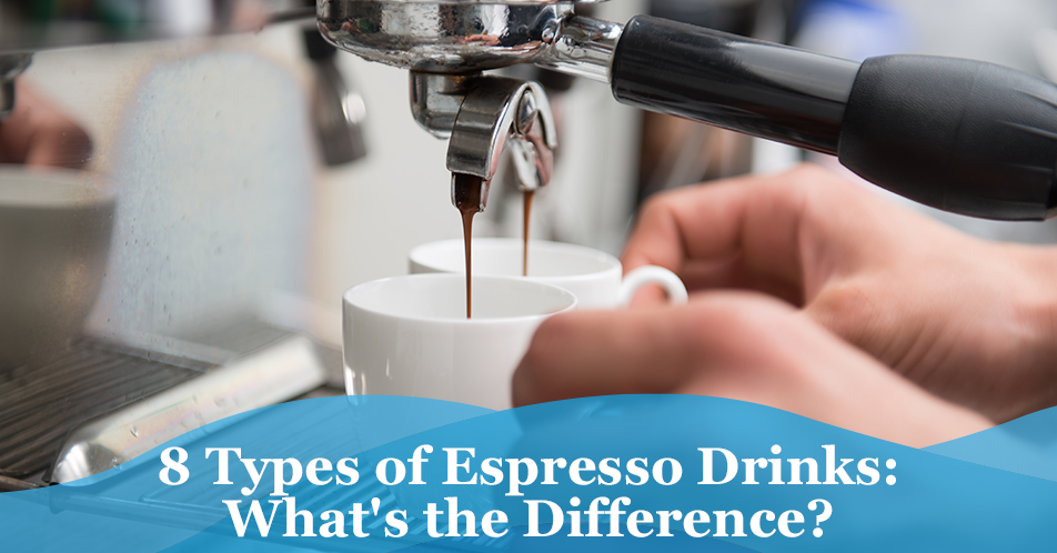 8 Types of Espresso Drinks: What's the Difference?