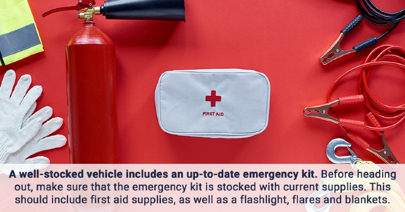 A well-stocked vehicle includes an up-to-date emergency kit. Before heading out, make sure that the emergency kit is stocked with current supplies. This should include first aid supplies, as well as a flashlight, flares and blankets.