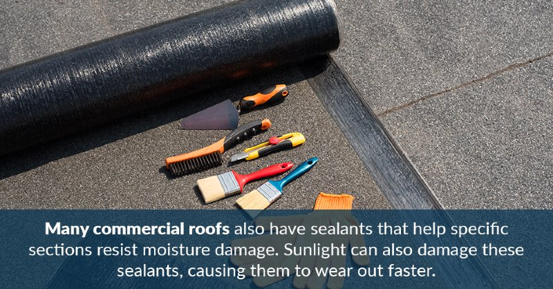 Many commercial roofs also have sealants that help specific sections resist moisture damage. Sunlight can also damage these sealants, causing them to wear out faster.
