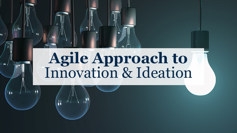 Agile Approach to Innovation & Ideation