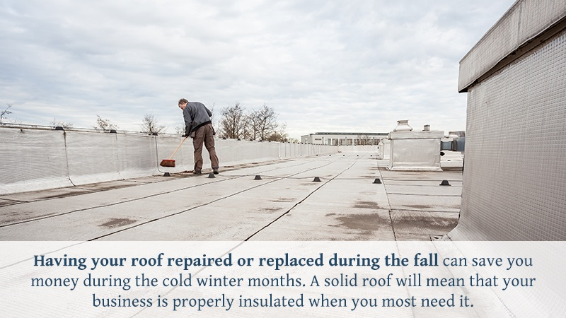 Having your roof repaired or replaced during the fall can save you money during the cold winter months. A solid roof will mean that your business is properly insulated when you most need it.