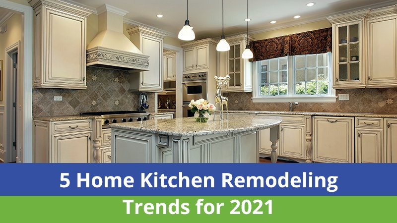 5 Home Kitchen Remodeling Trends for 2021