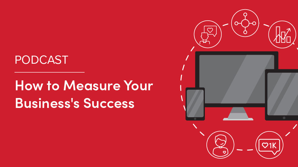Podcast: How to Measure Your Business's Success