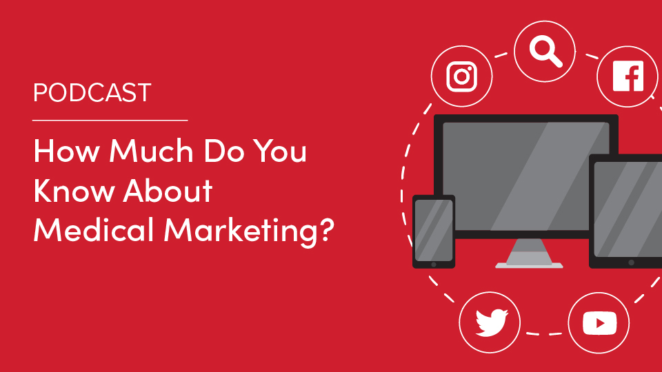Podcast: How Much Do You Know About Medical Marketing?