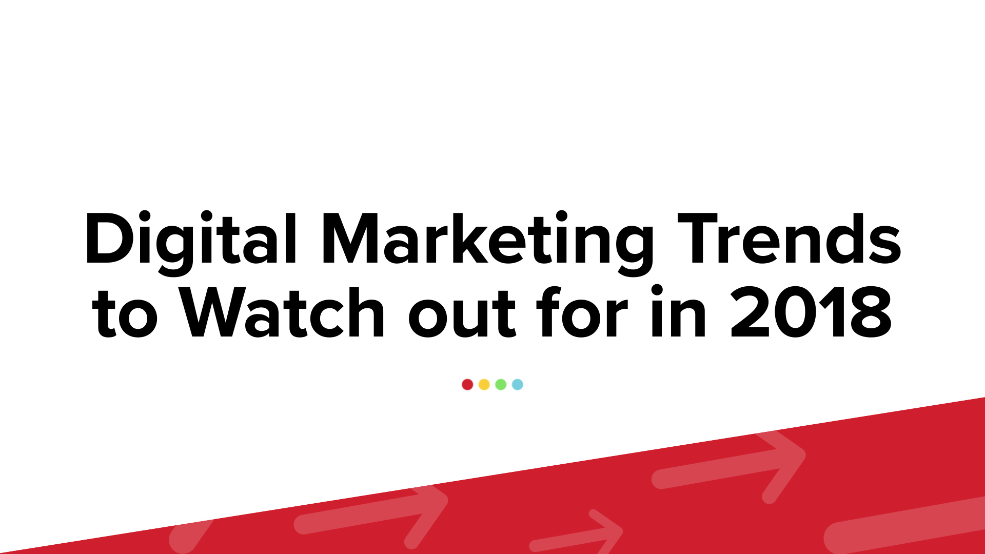 Digital Marketing Trends to Watch out for in 2018