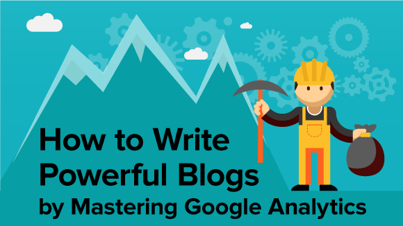 How to Use Google Analytics to Create Powerful Blogs