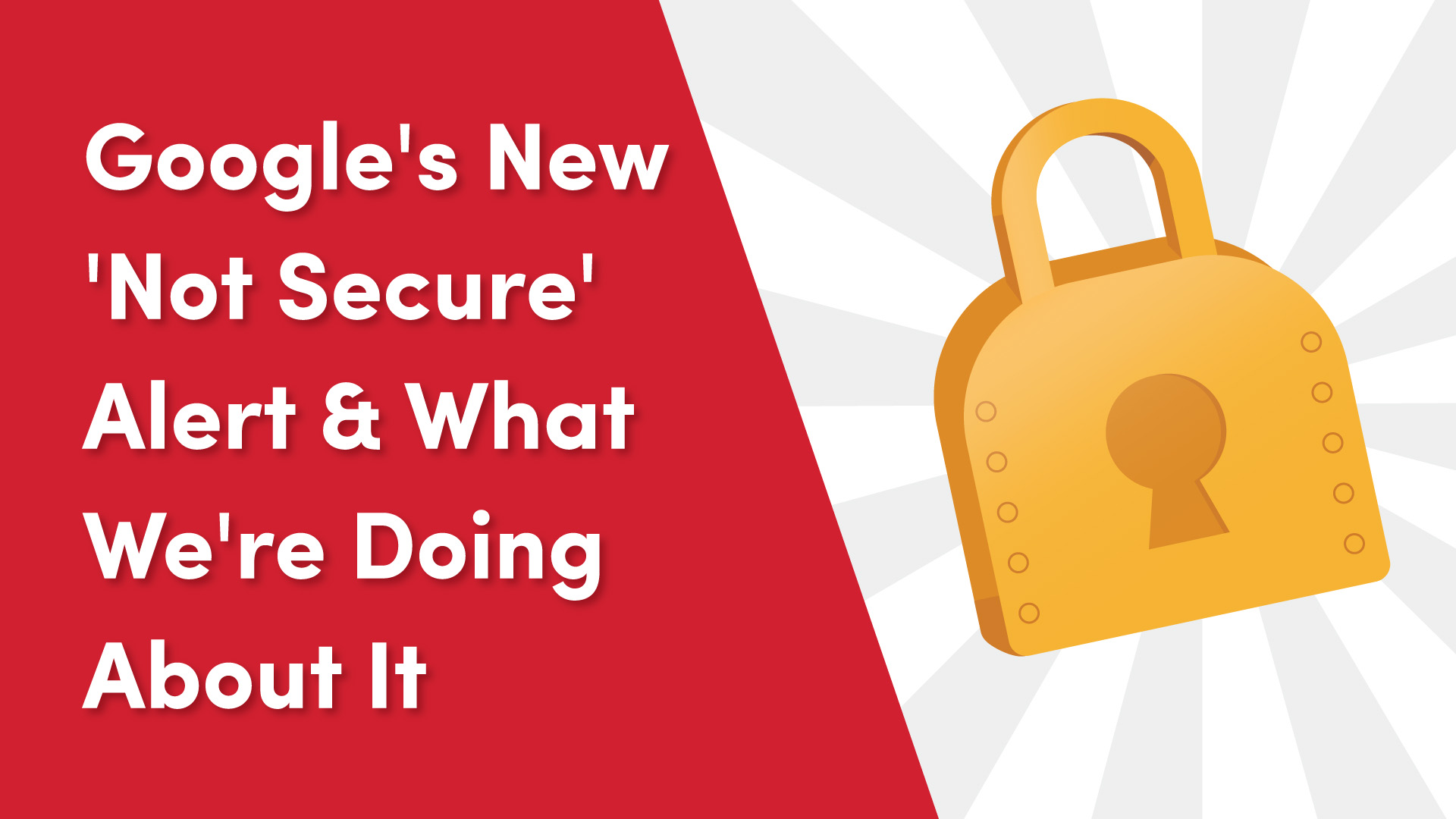 Google's New 'Not Secure' Alert & What We're Doing About It