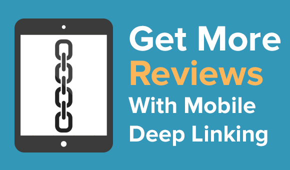 Get More Reviews With Mobile Deep Linking