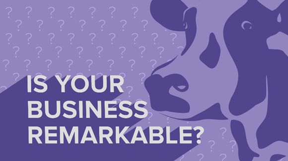 Is Your Business Remarkable? (Does it Have a Purple Cow?)