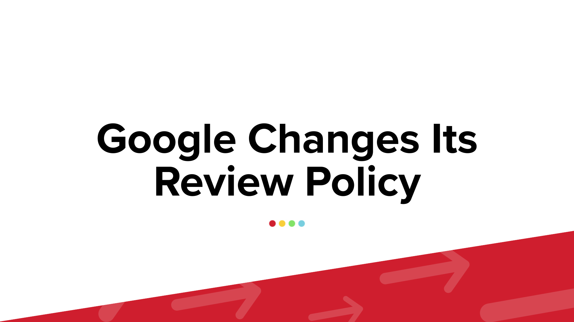 RevLocal Marketing Refresh: Google Changes Its Review Policy
