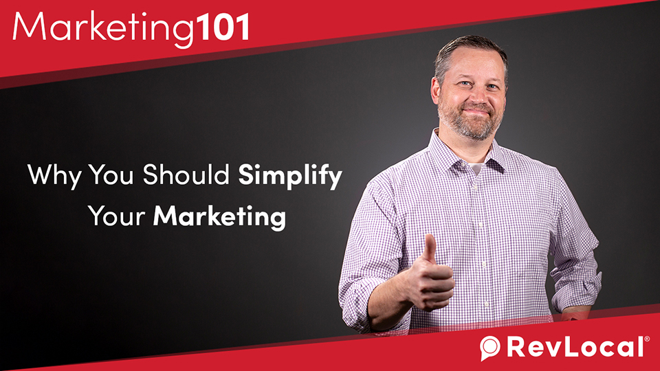Marketing 101: Why You Should Simplify Your Marketing