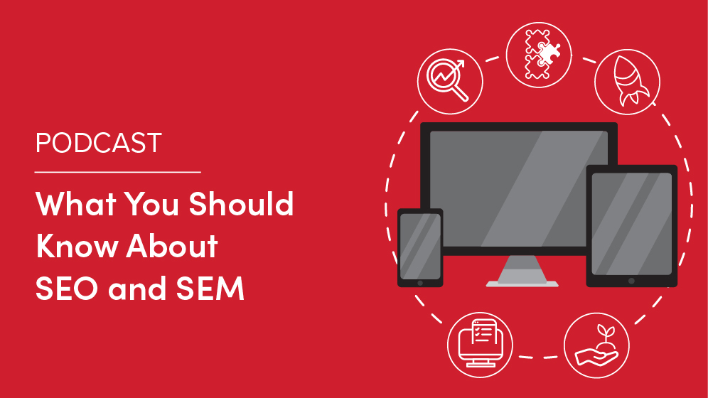 Podcast: What You Should Know About SEO and SEM