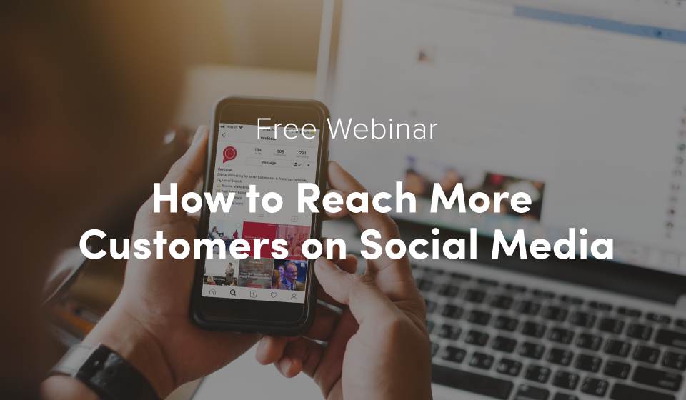 Free Webinar: How to Reach More Customers on Social Media