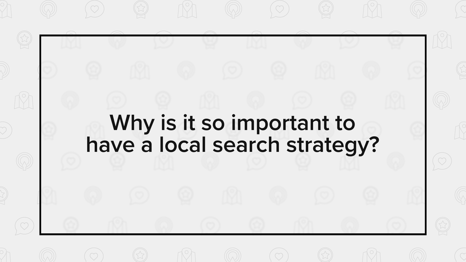 Why Do I Need a Local Search Strategy? | Ask Us Anything